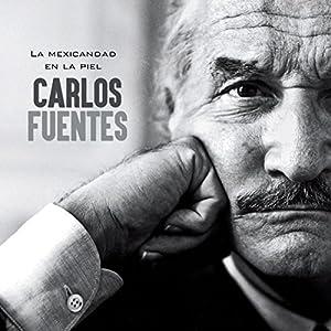 Carlos Fuentes: La mexicandad en la piel [Carlos Fuentes: The Mexican Skin] Audiobook