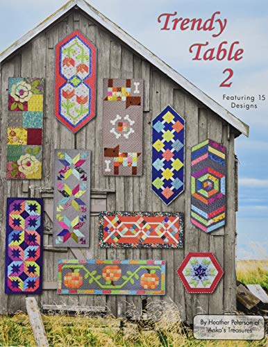 Anka's Treasures ANK327 Trendy Table 2 Book Featuring 15 Designs By Heather Peterson (Table Patterns Quilt Runners)