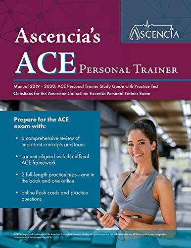 ACE Personal Trainer Manual 2019-2020: ACE Personal Trainer Study Guide with Practice Test Questions for the American Council on Exercise Personal Trainer Exam (Personal Trainer Study Guide & Practice Exam)
