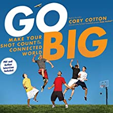 Go Big: Make Your Shot Count in the Connected World Audiobook by Cory Cotton Narrated by Cory Cotton