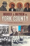Murder and Mayhem in York County by Joseph David Cress front cover