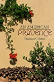 An American Provence, Thomas P. Huber, 1607321505