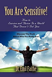 You ARE Sensitive! How to Survive and Thrive in a World That Doesn't Get You