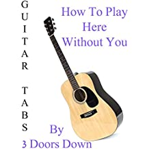 How To Play Here Without You By 3 Doors Down - Guitar Tabs