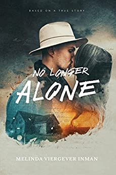 No Longer Alone: Based on a True Story by [Inman, Melinda  Viergever]
