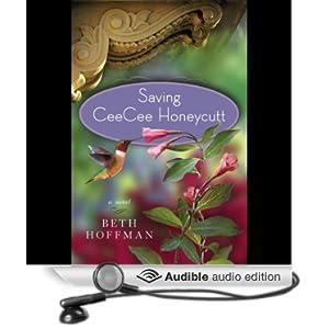 Saving CeeCee Honeycutt: A Novel [Audiobook] Publisher: Penguin Audio Unabridged edition Beth Hoffman