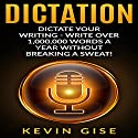 Dictation: Dictate Your Writing: Write Over 1,000,000 Words a Year Without Breaking a Sweat! Audiobook by Kevin Gise Narrated by Dave Wright