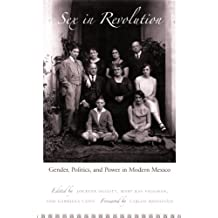 Sex in Revolution: Gender, Politics, and Power in Modern Mexico