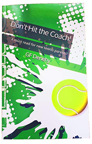 Don't Hit the Coach!: A must read for new tennis parents. por GF Denehy