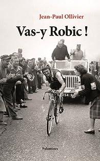 Vas-y Robic ! par Jean-Paul Ollivier