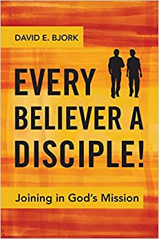 Every Believer a Disciple!: Joining in God's Mission