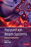 Focused Ion Beam Systems : Basics and Applications, , 0521831997