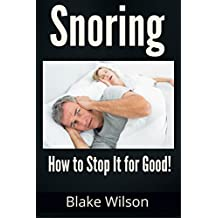 Snoring: How to stop it for good (Sleep Disorders, Snoring Solutions)