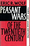 Peasant Wars of the Twentieth Century, Eric R. Wolf, 0060905050