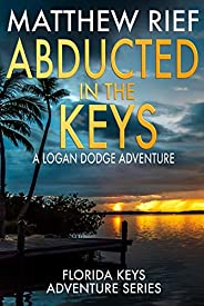 Abducted in the Keys: A Logan Dodge Adventure (Florida Keys Adventure Series Book 9)