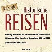 Noch mehr historische Reisen: Reise durch Nordamerika in den Jahren 1825 und 1826 (Historische Reisen 4) | Bernhard zu Sachsen-Weimar-Eisenach