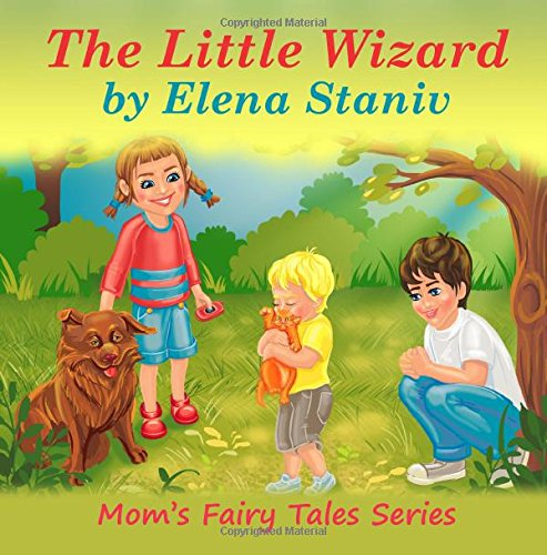Download The Little Wizard: Bedtime, anytime story about helping and giving to others from our hearts and enjoying it. Children's picture book for ages 4-10. (Mom's Fairy Tales Series) (Volume 2) ebook