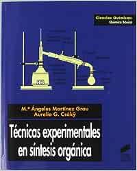 Técnicas experimentales en síntesis orgánica: 6 (Ciencias químicas. Química básica)