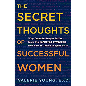 The Secret Thoughts of Successful Women: Why Capable People Suffer from the Impostor Syndrome and How to Thrive in Spite…