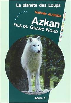 PLANETE DES LOUPS (LA) - AZKAN FILS DU GRAND NORD TOME 1