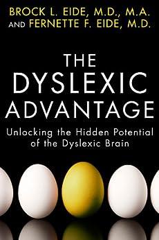 The Dyslexic Advantage: Unlocking the Hidden Potential of the Dyslexic Brain by [Eide M.D. M.A., Brock L., M.D., Fernette F. Eide]