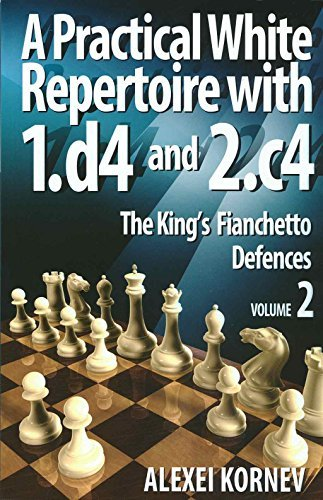 A Practical White Repertoire with 1.D4 and 2.C4: The King's Fianchetto Defences 2 by Alexei Kornev (2013-12-13)