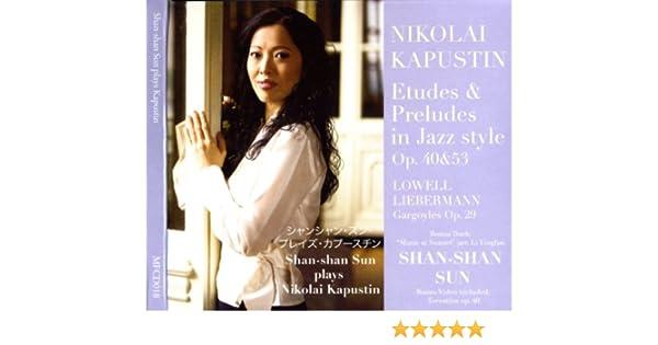 Shan Shan Sun Shan Shan Sun Plays Kapustin Amazon Com Music