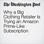 Why a Big Clothing Retailer Is Trying an Amazon Prime-Like Subscription | Sarah Halzack