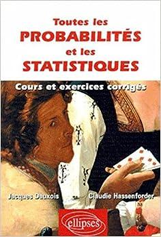Toutes les probabilités et les statistiques : Cours et exercices corrigés