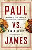 Paul vs. James: What We've Been Missing in the Faith and Works Debate