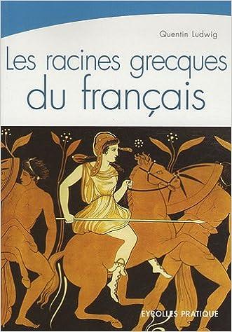 Les racines grecques du français : Une étymologie toujours vivante epub pdf