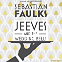 Jeeves and the Wedding Bells Hörbuch von Sebastian Faulks Gesprochen von: Julian Rhind-Tutt