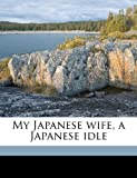 My Japanese Wife, a Japanese Idle, Clive Holland, 1176863614