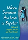 img - for When Someone You Love Is Bipolar: Help and Support for You and Your Partner by Cynthia G. Last PhD (2009-04-15) book / textbook / text book