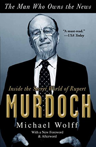 Book cover from The Man Who Owns the News: Inside the Secret World of Rupert Murdoch by Michael Wolff
