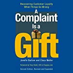 A Complaint Is a Gift: Recovering Customer Loyalty When Things Go Wrong, Second Edition | Janelle Barlow,Claus Møller