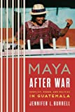 Image of Maya after War: Conflict, Power, and Politics in Guatemala