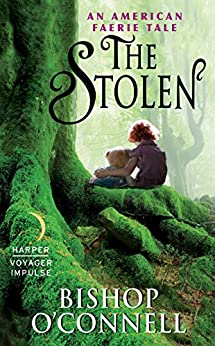 The Stolen: An American Faerie Tale - Bishop O'Connel