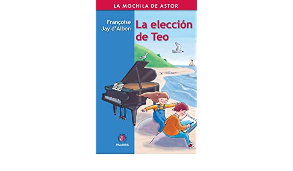 Amazon.com: La elección de Teo (Mochila de Astor) (Spanish Edition) eBook: Francoise Jay D´Avon, Christian De Metter, Enrique Vignolo, Mercedes Villar Ponz: ...