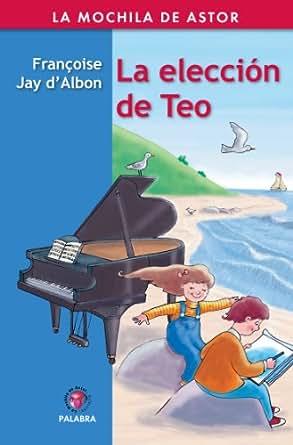 Amazon.com: La elección de Teo (Mochila de Astor) (Spanish Edition