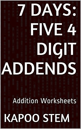 7 Addition Worksheets with Five 4-Digit Addends: Math Practice Workbook (7 Days Math Addition Series 19) (English Edition)