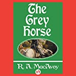 The Grey Horse | R. A. MacAvoy