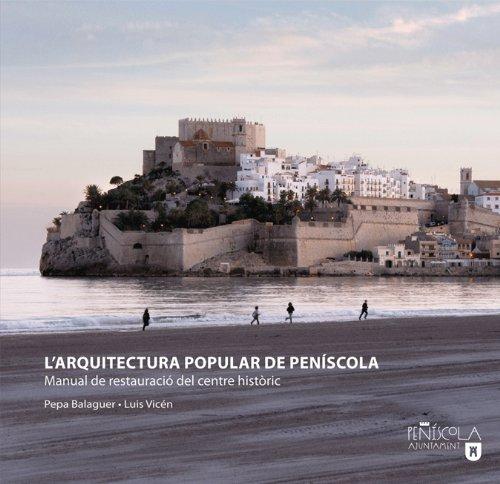 Descargar Libro L'arquitectura Popular De Peníscola: Manual De Restauració Del Centre Històric Pepa Balaguer Dezcallar
