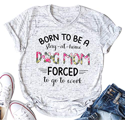 Born to Be a Stay at Home Dog Mom T Shirt Women O Neck Short Sleeve Mama Tops Tee (Small, Whtie)