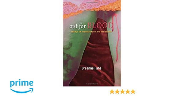 Amazoncom Out For Blood Essays On Menstruation And Resistance  Amazoncom Out For Blood Essays On Menstruation And Resistance Suny  Series Praxis Theory In Action  Breanne Fahs Books English Essay About Environment also Mybookreport Help  High School Narrative Essay Examples