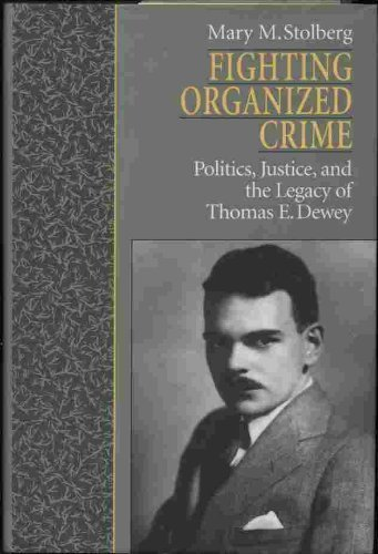 Fighting Organized Crime: Politics, Justice, and the Legacy of Thomas E. Dewey