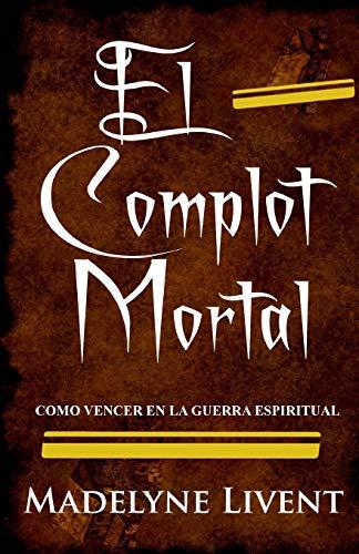 El complot Mortal Como vencer en la guerra Espiritual (Volume 1)  [Livent, madelyne] (Tapa Blanda)
