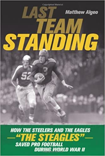 "Google Buch kostenlos herunterladen Last Team Standing: How the Steelers and the Eagles--""The Steagles""--Saved Pro Football During World War II by Matthew Algeo 0306814722 in German PDF iBook PDB"