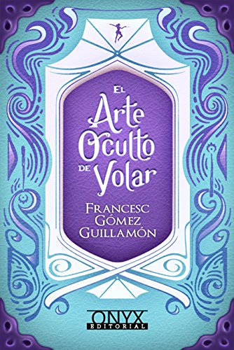 El Arte Oculto de Volar (Spanish Edition)