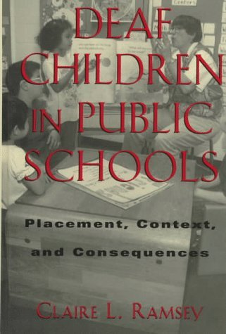 Deaf Children in Public Schools: Placement, Context, and Consequences (Gallaudet Sociolinguistics) by Ramsey Claire L. (1997-06-01) Hardcover